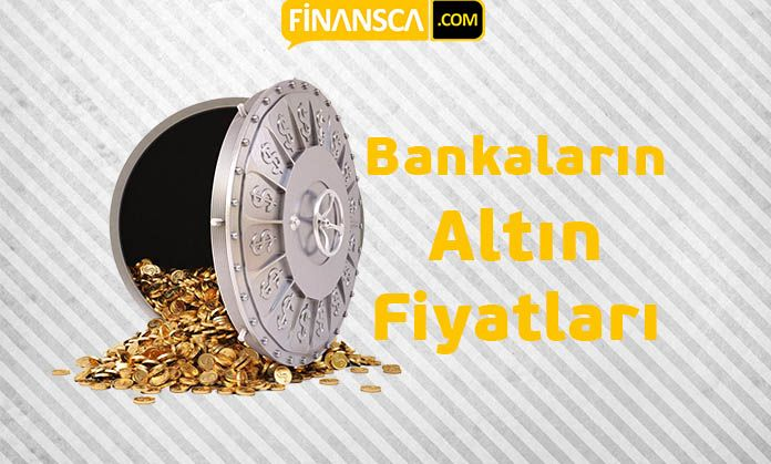 Bankaların Altın Fiyatları