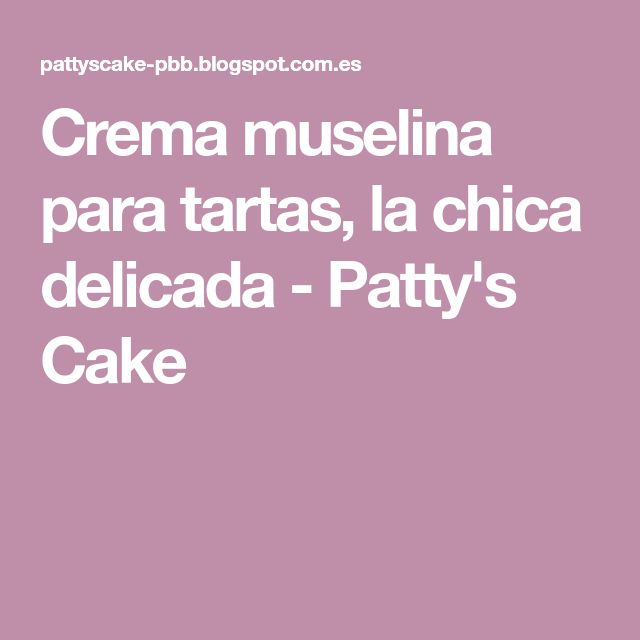 Crema muselina para tartas, la chica delicada - Patty's Cake