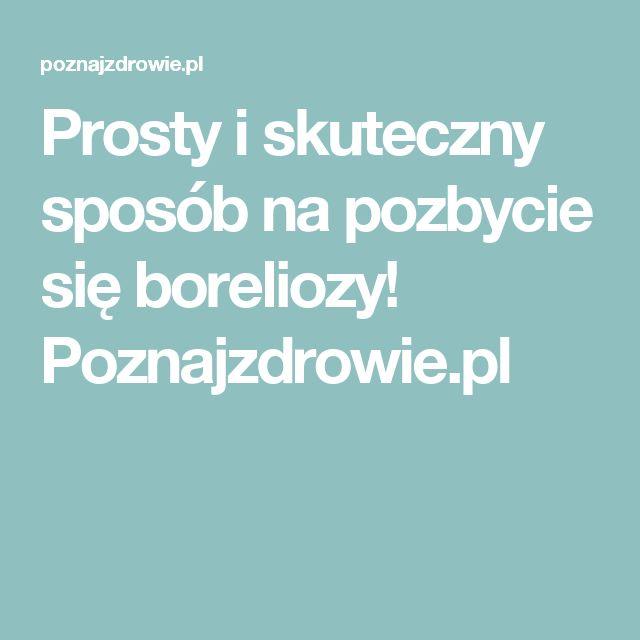 Prosty i skuteczny sposób na pozbycie się boreliozy! Poznajzdrowie.pl