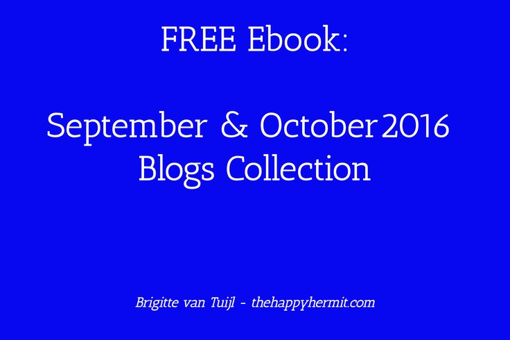The blogs I wrote for you in September & October 2016 bundled in a free ebook. You can get it here & download it to your computer.