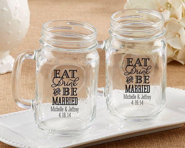 Personalized Eat Drink & Be Married Mason Jar Mug Favor (Kate Aspen 30036NA)   Buy at Wedding Favors Unlimited (http://www.weddingfavorsunlimited.com/personalized_eat_drink_be_married_mason_jar_mug_favor.html).