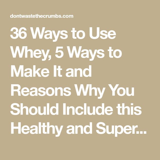 36 Ways to Use Whey, 5 Ways to Make It and Reasons Why You Should Include this Healthy and Super Frugal Food in Your Meals!