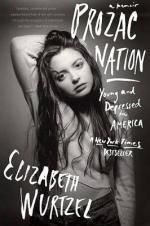 Prozac Nation : Young and Depressed in America - Elizabeth Wurtzel
