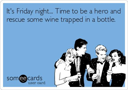 Its Friday night... Time to be a hero and rescue some wine trapped in a bottle. for @Alicia T Straka