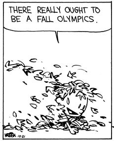 "Calvin and Hobbes QUOTE OF THE DAY (DA): ""There really ought to be a fall Olympics."" -- Calvin/Bill Watterson"
