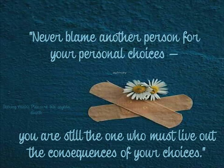 never blame others for your choices