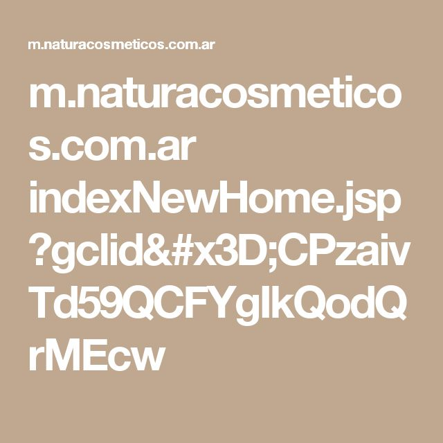 m.naturacosmeticos.com.ar indexNewHome.jsp?gclid=CPzaivTd59QCFYgIkQodQrMEcw