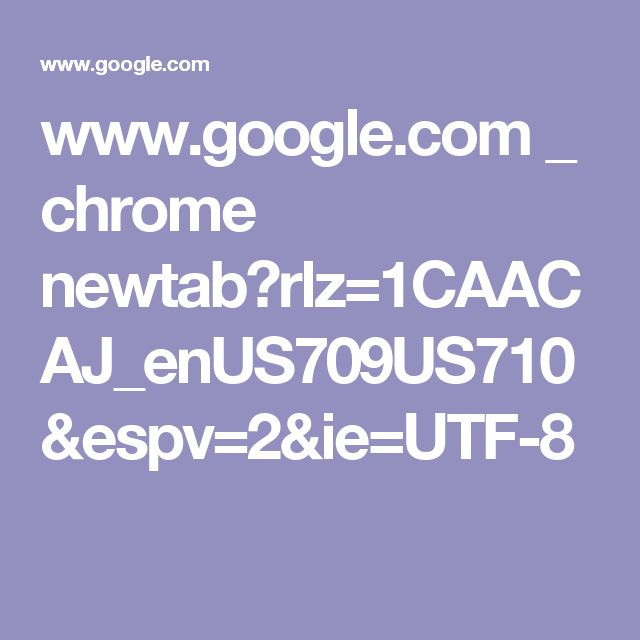 www.google.com _ chrome newtab?rlz=1CAACAJ_enUS709US710&espv=2&ie=UTF-8