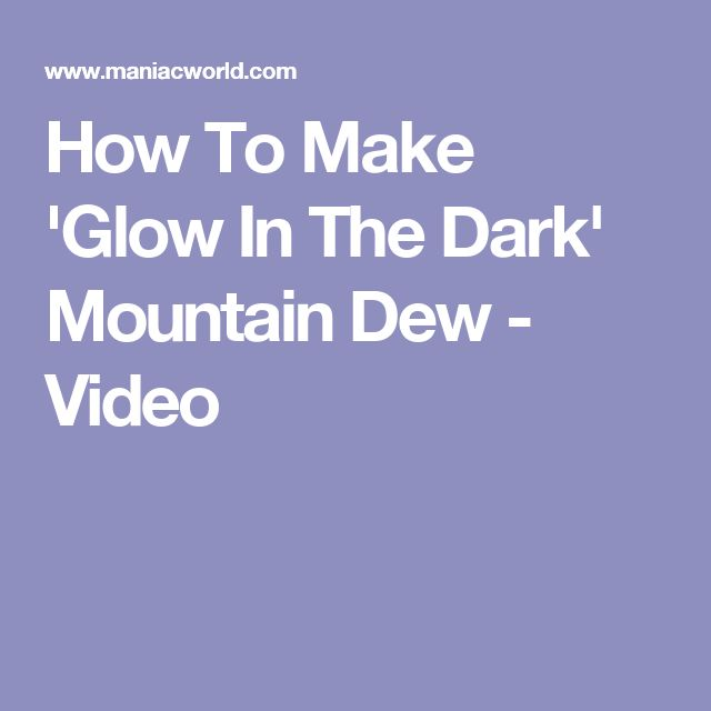 How To Make 'Glow In The Dark' Mountain Dew - Video