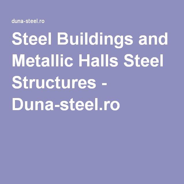Steel Buildings and Metallic Halls Steel Structures - Duna-steel.ro