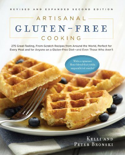 Artisanal Gluten-Free Cooking: 275 Great-Tasting, From-Sc...