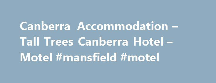 Canberra Accommodation – Tall Trees Canberra Hotel – Motel #mansfield #motel http://hotels.remmont.com/canberra-accommodation-tall-trees-canberra-hotel-motel-mansfield-motel/  #canberra motels # Canberra Accommodation The 79 spaciously appointed Canberra hotel rooms provide comfort with a fresh contemporary modern edge. Rooms have comfortable queen-size beds, ergonomic workstations, Ipod docking station, minibar, complimentary high-speed broadband internet access, free Foxtel and movie…