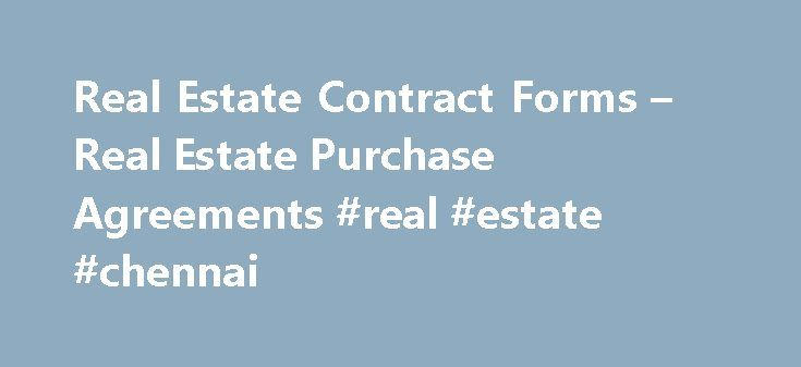 Real Estate Contract Forms – Real Estate Purchase Agreements #real #estate #chennai http://remmont.com/real-estate-contract-forms-real-estate-purchase-agreements-real-estate-chennai/  #real estate contracts # Real Estate Forms Contracts Other Forms Purchase Contracts – Prevent Problems With Your Sale Real Estate Purchase Contract Real estate purchase contracts are essential and must be properly drafted to avoid costly mistakes and misunderstandings. Due to the large amounts invested when…