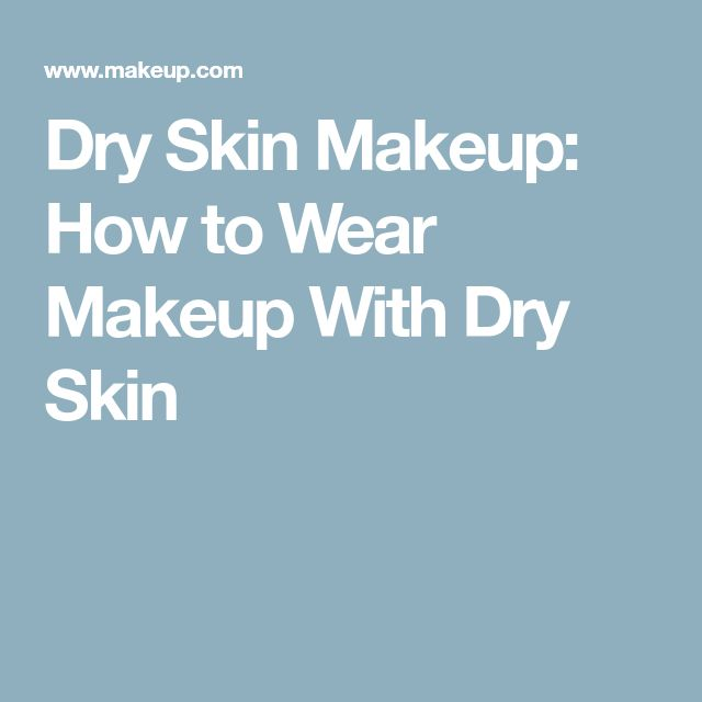Dry Skin Makeup: How to Wear Makeup With Dry Skin