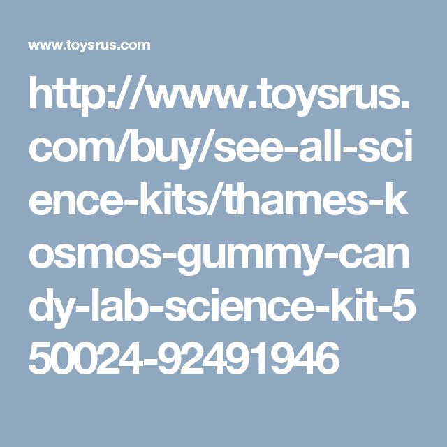 http://www.toysrus.com/buy/see-all-science-kits/thames-kosmos-gummy-candy-lab-science-kit-550024-92491946