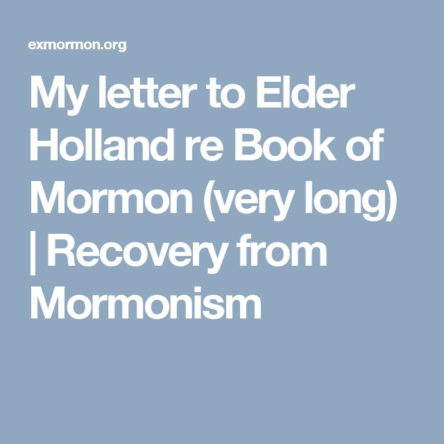 My letter to Elder Holland re Book of Mormon (very long) | Recovery from Mormonism
