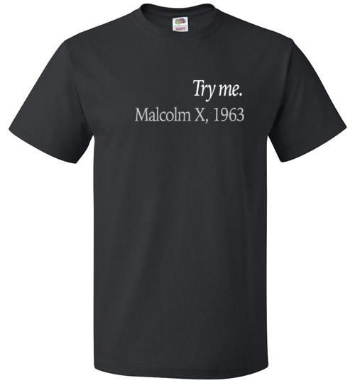 TRY ME Malcolm X was hands-down one of the most influential African American leaders of all time. Celebrate his legacy with this simple yet strong shirt. What w