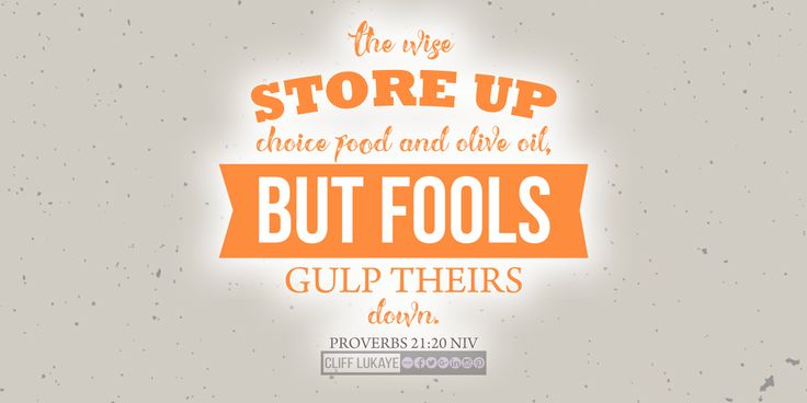 Proverbs 21:20 (NIV) The wise store up choice food and olive oil, but fools gulp theirs down. #TheWisdomOfSaving #verseoftheday