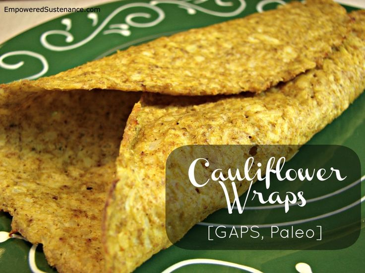 Cauliflower Wraps - A perfect recipe for a this grain-free wrap for those on a Paleo, Gut and Psychology Syndrome (GAPS), and/or Specific Carbohydrate Diet (SCD). The author here describes two tricks to help the recipe along. One is to put the riced cauliflower in a towel and ring it out. The other is an extra egg. I'm good with that.
