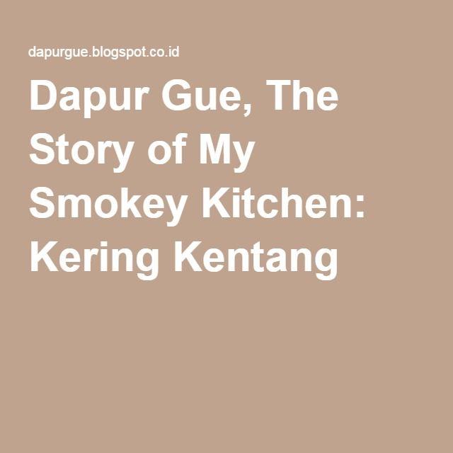 Dapur Gue, The Story of My Smokey Kitchen: Kering Kentang