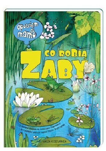 Okładka książki Opowiem ci, mamo, co robią żaby