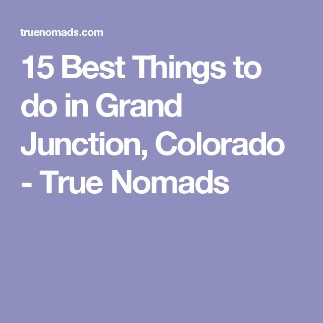 15 Best Things to do in Grand Junction, Colorado - True Nomads