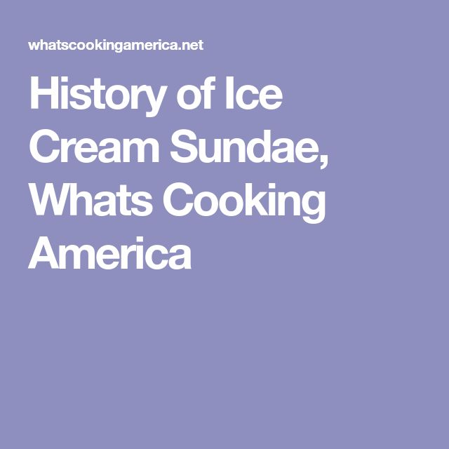 History of Ice Cream Sundae, Whats Cooking America