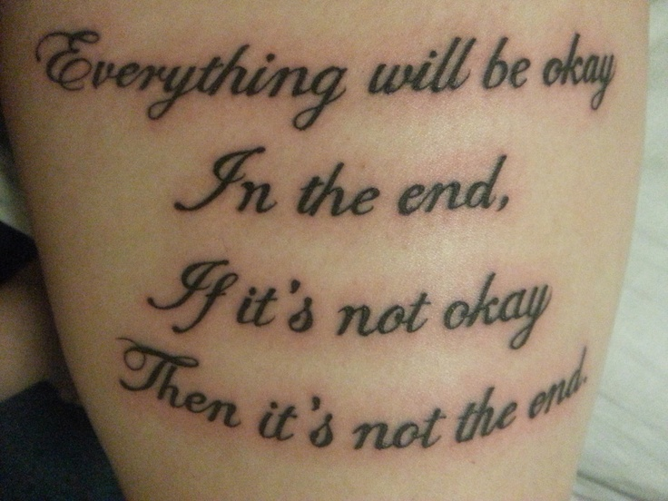 """Everything Will Be Okay In The End, If Its Not Okay Then"
