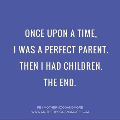 Absolutely. You know it all until you have children!