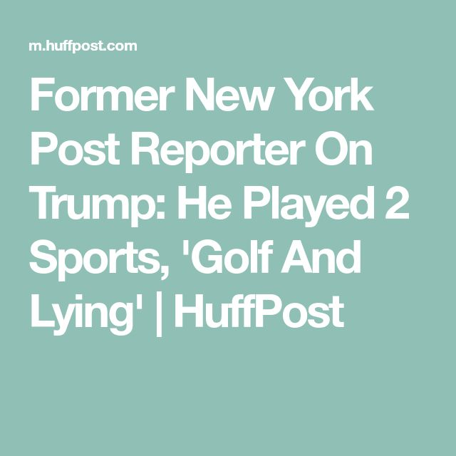 Former New York Post Reporter On Trump: He Played 2 Sports, 'Golf And Lying' | HuffPost