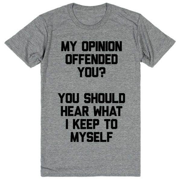 My Opinion Offended You? You Should Hear What I Keep To Myself