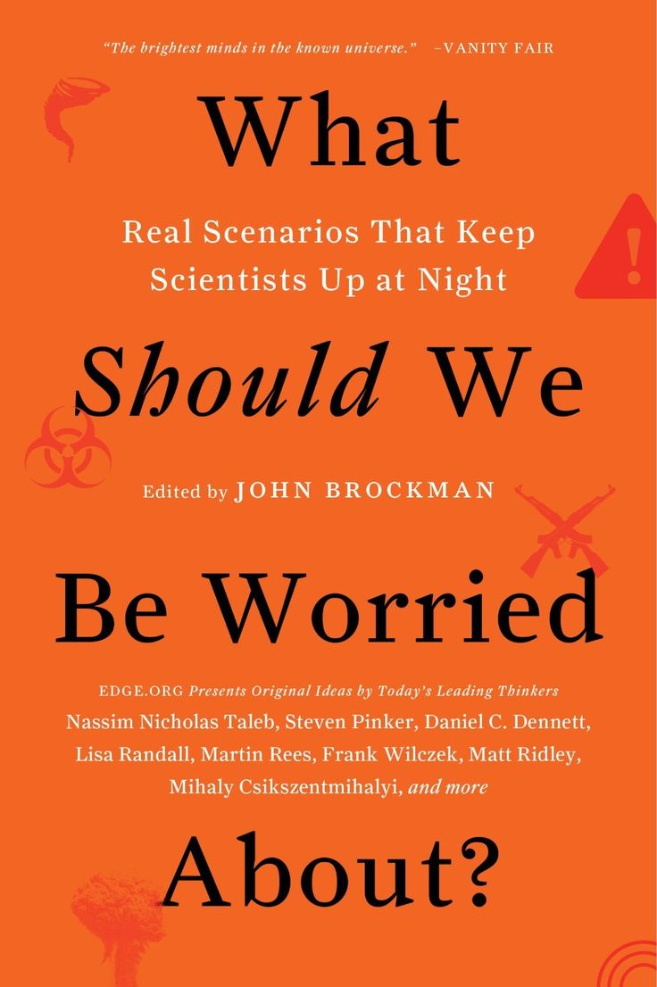 What SHOULD we be worrid about? Stephen Pinker et al Edge.org