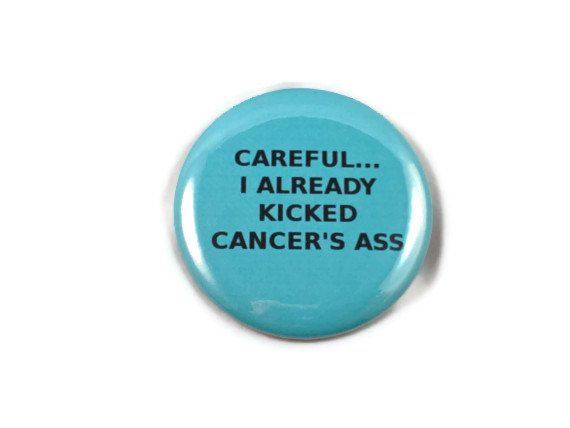 Careful... I Already Kicked Cancer's Ass - Ovarian Cancer - Humor - 2.25 inch button/pin on Etsy, $1.95