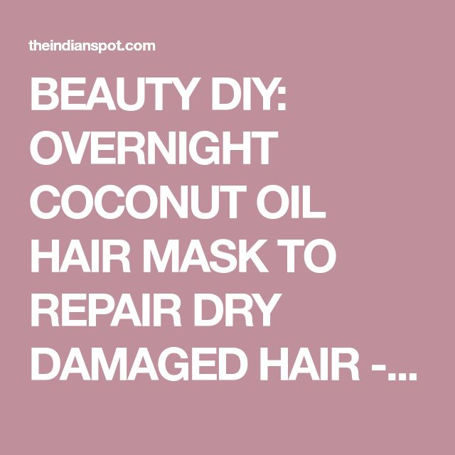 BEAUTY DIY: OVERNIGHT COCONUT OIL HAIR MASK TO REPAIR DRY DAMAGED HAIR - THEINDIANSPOT