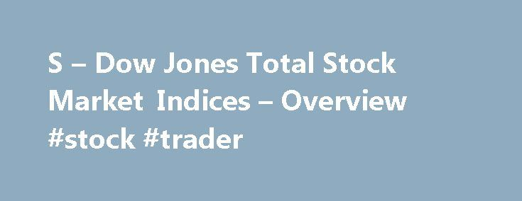 "S – Dow Jones Total Stock Market Indices – Overview #stock #trader http://stock.remmont.com/s-dow-jones-total-stock-market-indices-overview-stock-trader/  medianet_width = ""300"";   medianet_height = ""600"";   medianet_crid = ""926360737"";   medianet_versionId = ""111299"";   (function() {       var isSSL = 'https:' == document.location.protocol;       var mnSrc = (isSSL ? 'https:' : 'http:') + '//contextual.media.net/nmedianet.js?cid=8CUFDP85S' + (isSSL ? '&https=1' : '')…"