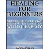 Healing for beginners : Start Healing Today , Experience the Connection With Qi Energy [2nd Edition] (Kindle Edition)By Sandra Collins