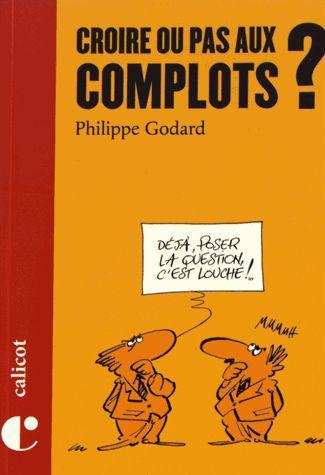 Croire ou pas aux complots ? - Philippe Godard : decitre.fr - livres, ebook, pdf, epub, avis et critiques