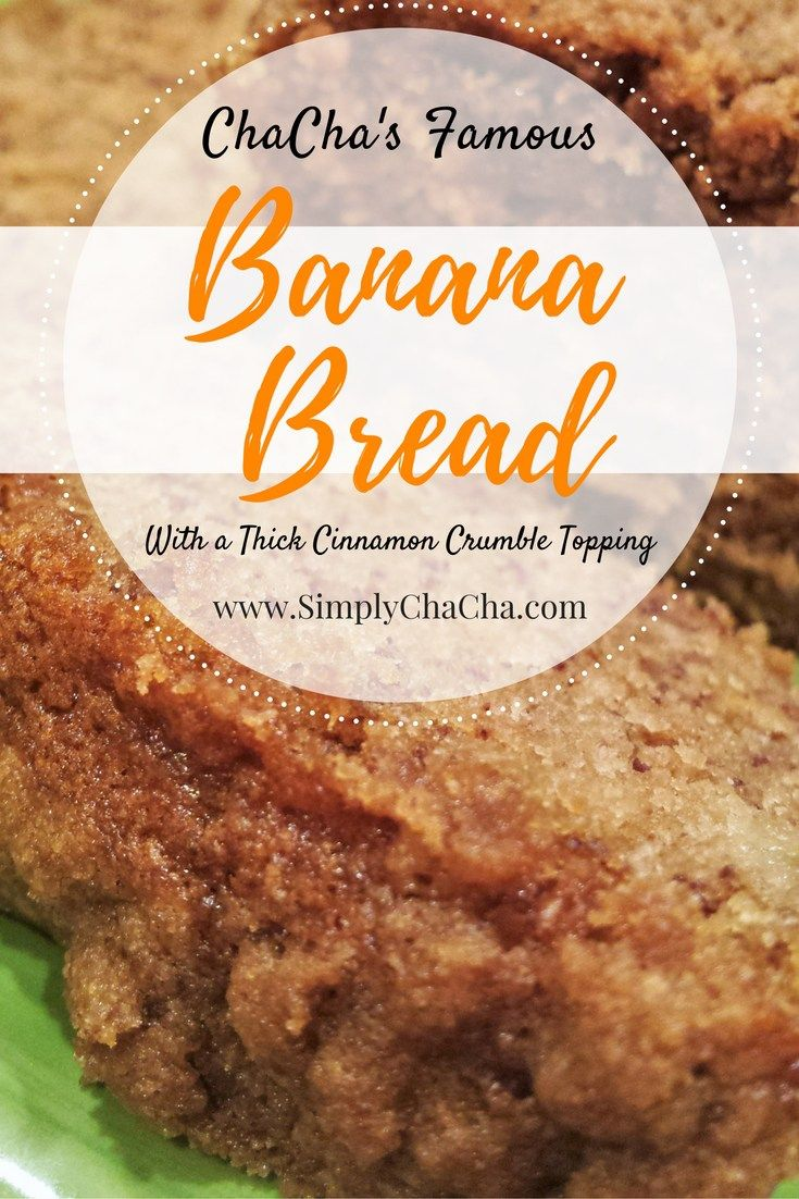 ChaCha's Famous Banana Bread Recipe with a thick cinnamon Crumble Topping