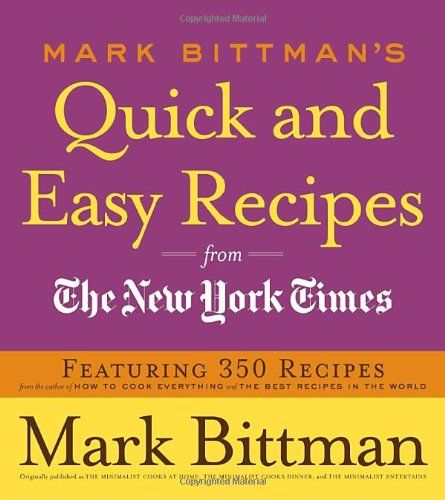Mark Bittman's Quick and Easy Recipes from the New York Times: Featuring 350 recipes from the author of HOW TO COOK EVERYTHING and THE BEST RECIPES IN THE WORLD by Mark Bittman,http://www.amazon.com/dp/0767926234/ref=cm_sw_r_pi_dp_iGTCsb01MWGSPASE