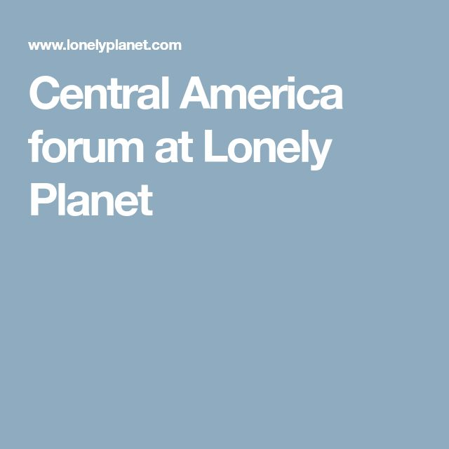 Central America forum at Lonely Planet
