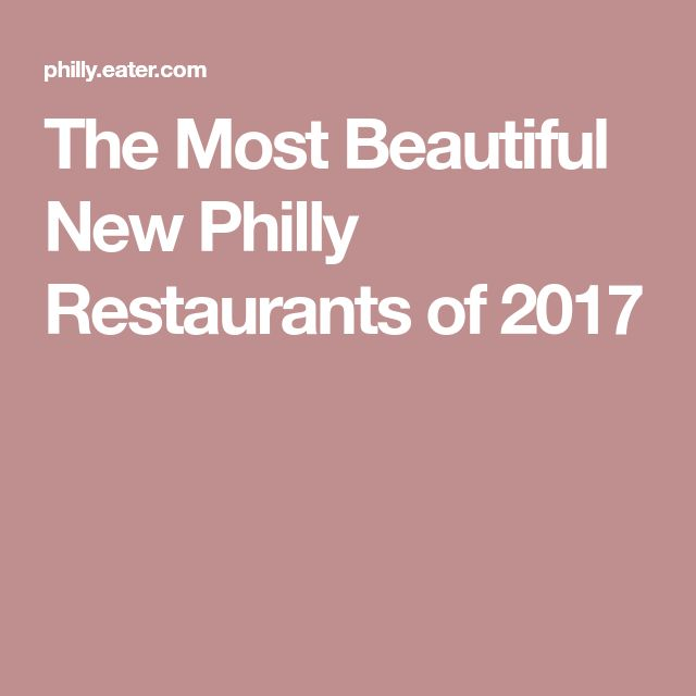 The Most Beautiful New Philly Restaurants of 2017