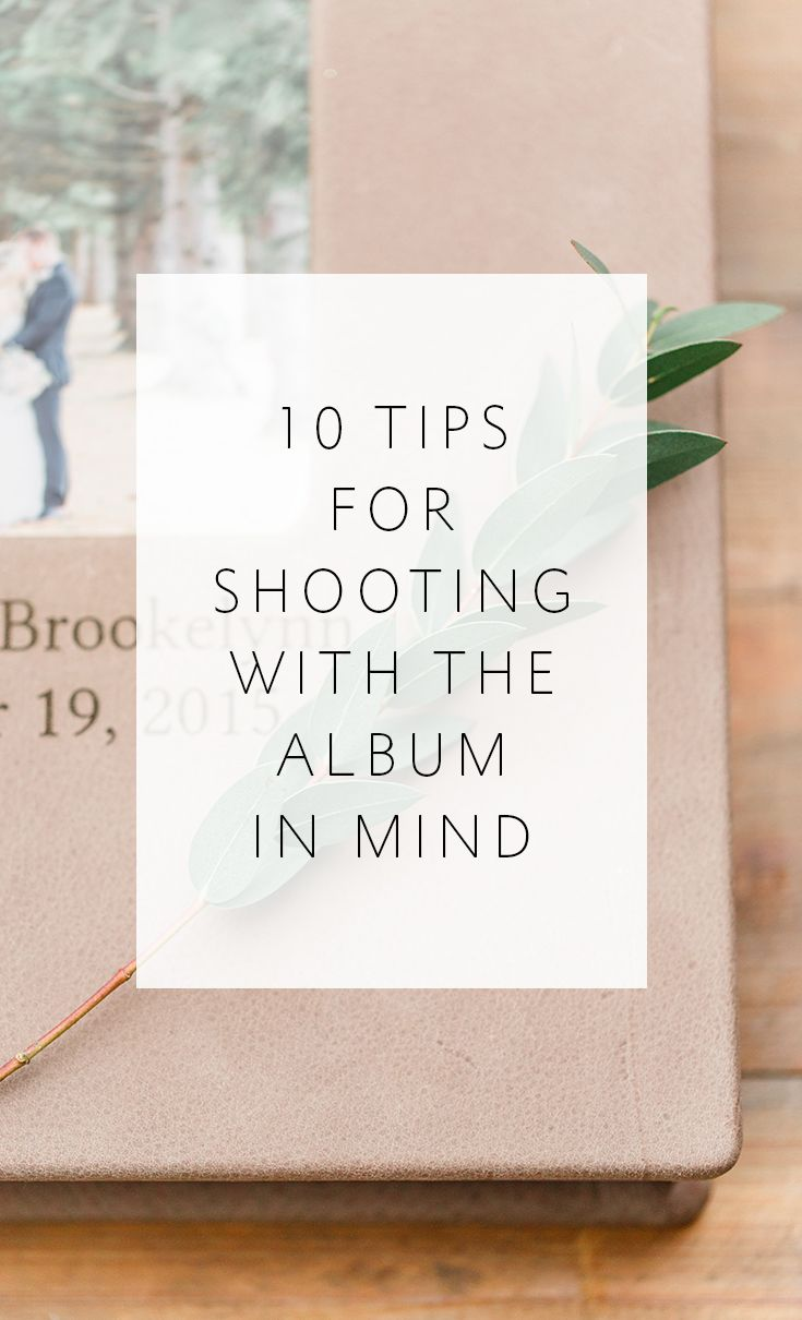 10 tips for shooting with the album -- your finished product -- in mind