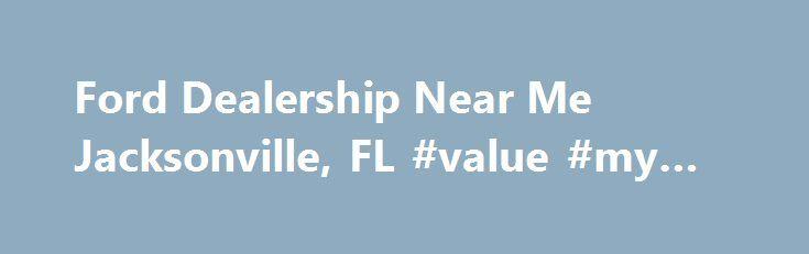 Ford Dealership Near Me Jacksonville FL #value #my #car //spain.remmont.com/ford-dealership-near-me-jacksonville-fl-value-my- car/ #used carsu2026  sc 1 st  Pinterest & Ford Dealership Near Me Jacksonville FL #value #my #car http ... markmcfarlin.com