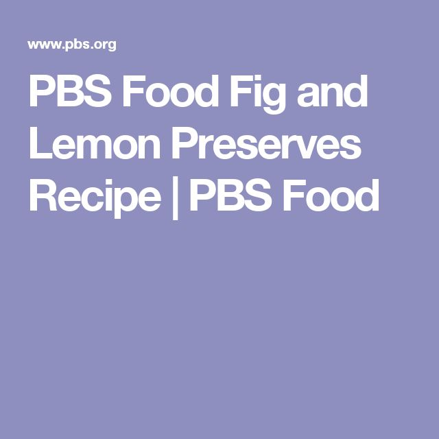 PBS Food Fig and Lemon Preserves Recipe   PBS Food