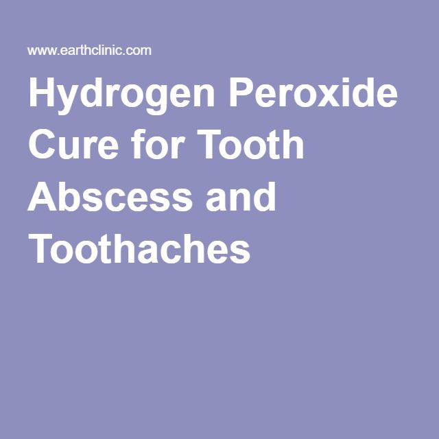 Hydrogen Peroxide Cure for Tooth Abscess and Toothaches