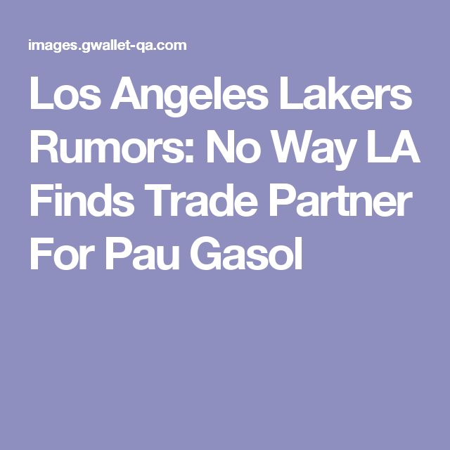 Los Angeles Lakers Rumors: No Way LA Finds Trade Partner For Pau Gasol
