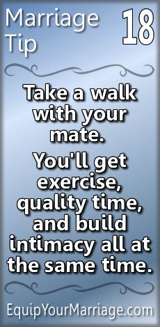 Practical Marriage Tips #18 - Take a walk with your mate. You'll get exercise, quality time, and build intimacy all at the same time.