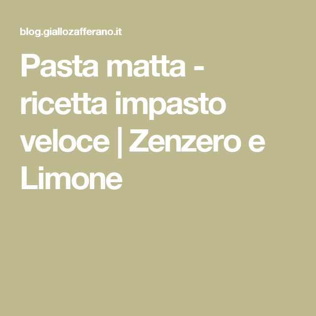 Pasta matta - ricetta impasto veloce | Zenzero e Limone