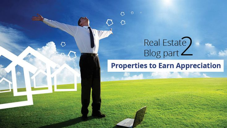 Real Estate Blog part 2: Properties to Earn Appreciation