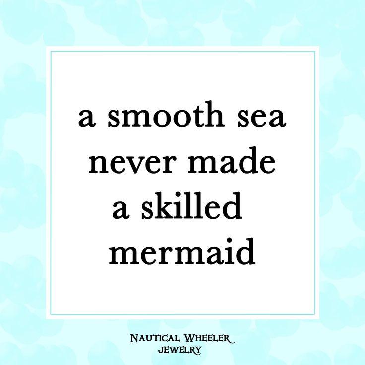 a smooth sea never made a skilled mermaid